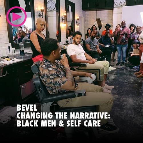 BEVEL: BLACK MEN & SELF CARE