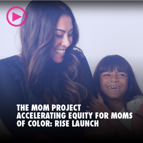 THE MOM PROJECT: ACCELERATING EQUITY FOR MOMS OF COLOR